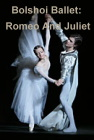 The Bolshoi Ballet: Romeo And Juliet -click for show times