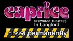 Caprice Closed -click for show times