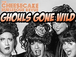 The Cheesecake Burlesque Revue-Ghouls Gone Wilde! (19+ Event) Official Site